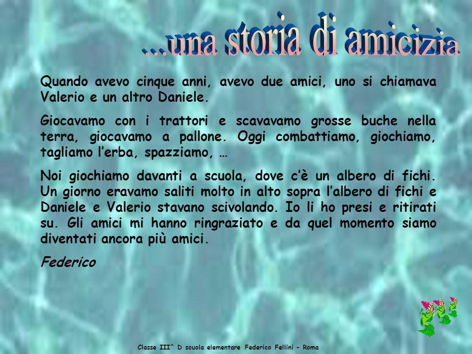 Classe III^ D scuola elementare Federico Fellini - Roma Io, alla scuola materna, avevo un amico che era diversamente abile. Si chiamava Dario. Ogni ta