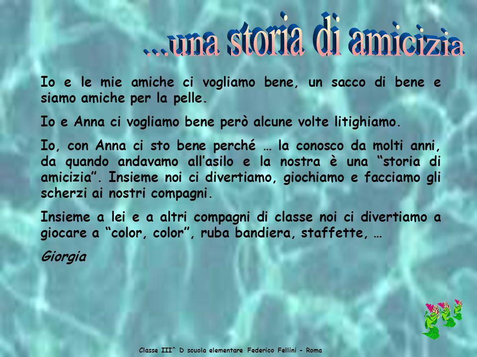 Classe III^ D scuola elementare Federico Fellini - Roma Quando avevo cinque anni, avevo due amici, uno si chiamava Valerio e un altro Daniele. Giocava