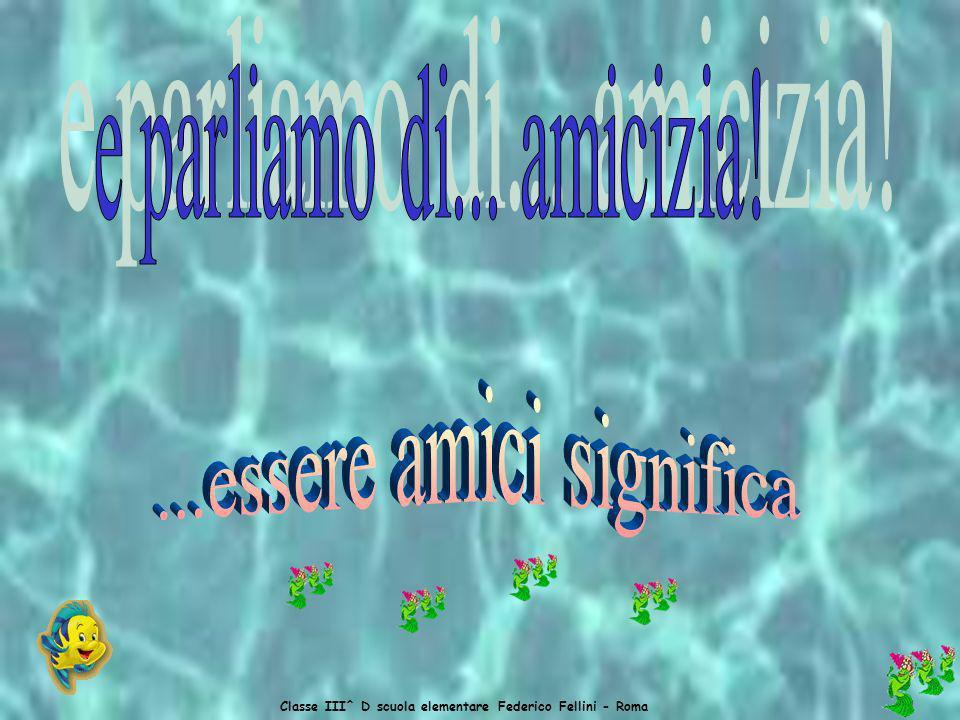 Classe III^ D scuola elementare Federico Fellini - Roma Io e le mie amiche ci vogliamo bene, un sacco di bene e siamo amiche per la pelle. Io e Anna c
