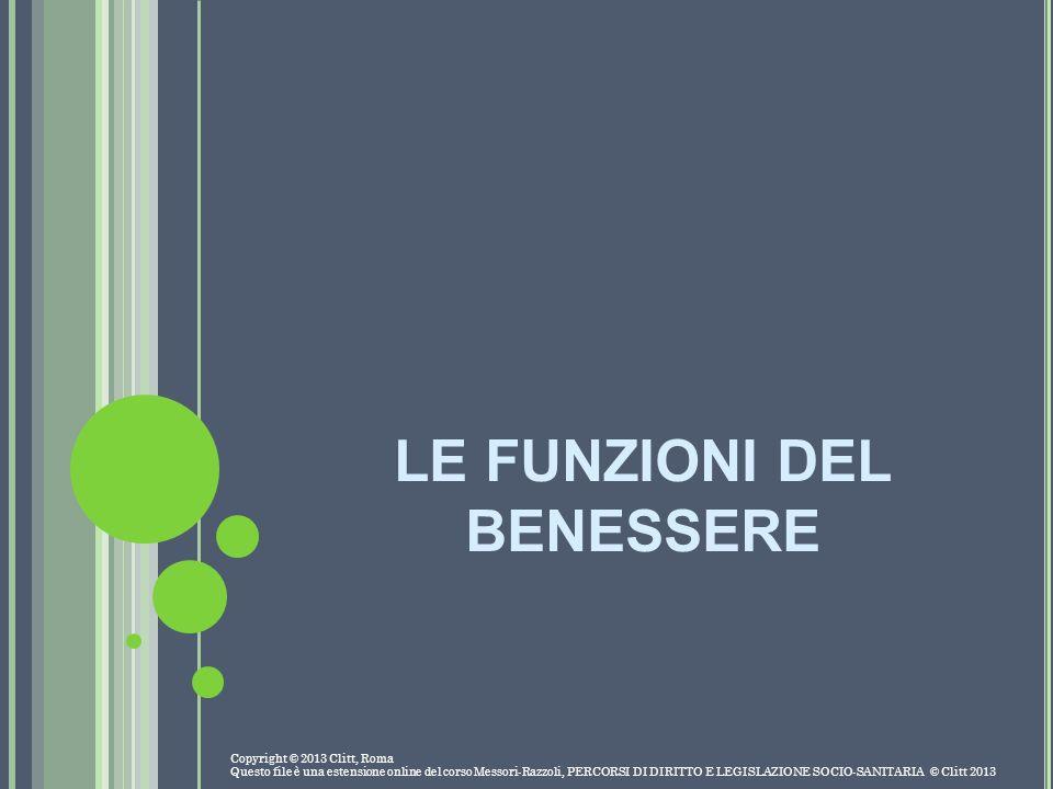 LE FUNZIONI DEL BENESSERE Copyright © 2013 Clitt, Roma Questo file è una estensione online del corso Messori-Razzoli, PERCORSI DI DIRITTO E LEGISLAZIO