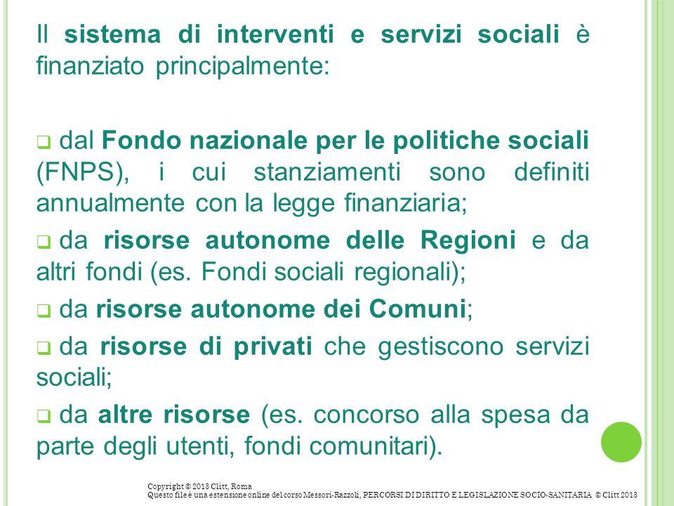 Il sistema di interventi e servizi sociali è finanziato principalmente: dal Fondo nazionale per le politiche sociali (FNPS), i cui stanziamenti sono d
