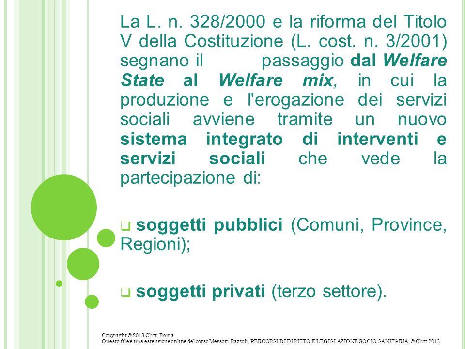 La L. n. 328/2000 e la riforma del Titolo V della Costituzione (L. cost. n. 3/2001) segnano il passaggio dal Welfare State al Welfare mix, in cui la p