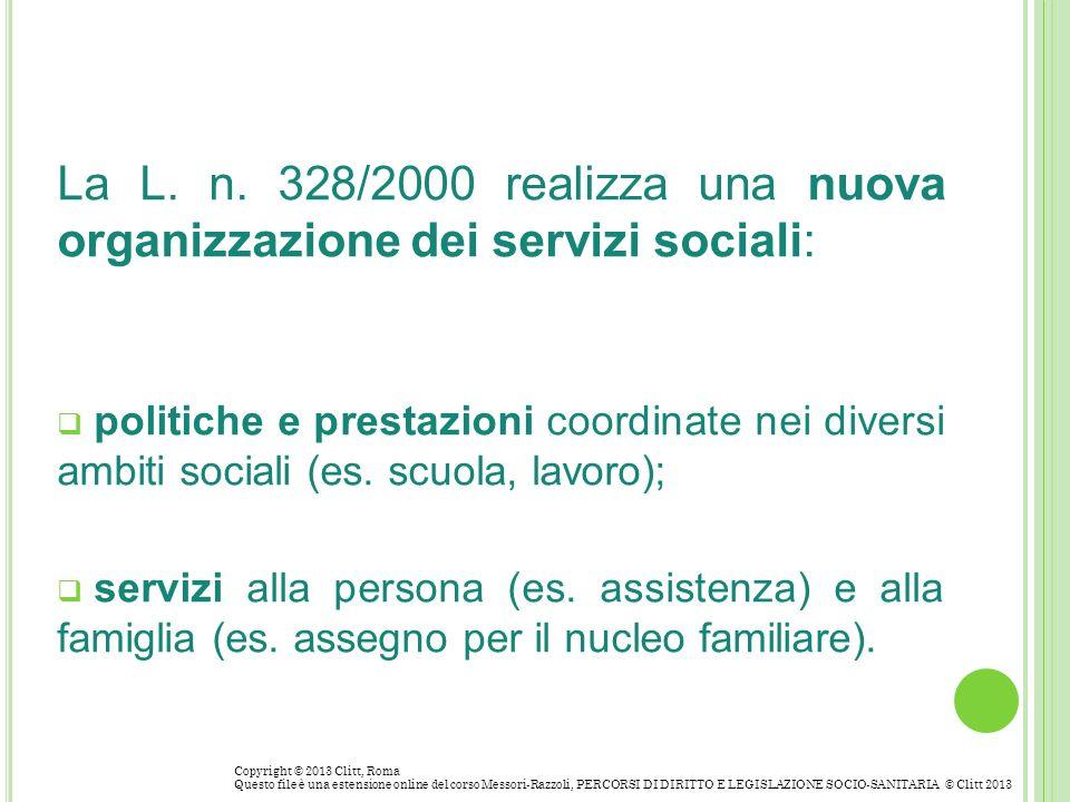 La L. n. 328/2000 realizza una nuova organizzazione dei servizi sociali: politiche e prestazioni coordinate nei diversi ambiti sociali (es. scuola, la