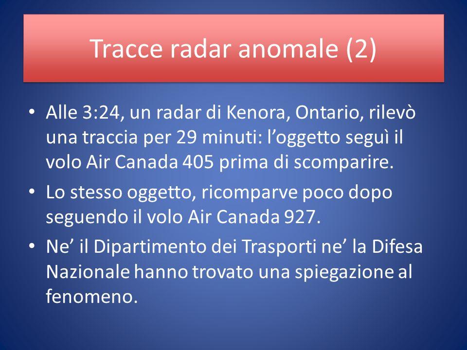 Tracce radar anomale (2) Alle 3:24, un radar di Kenora, Ontario, rilevò una traccia per 29 minuti: loggetto seguì il volo Air Canada 405 prima di scomparire.