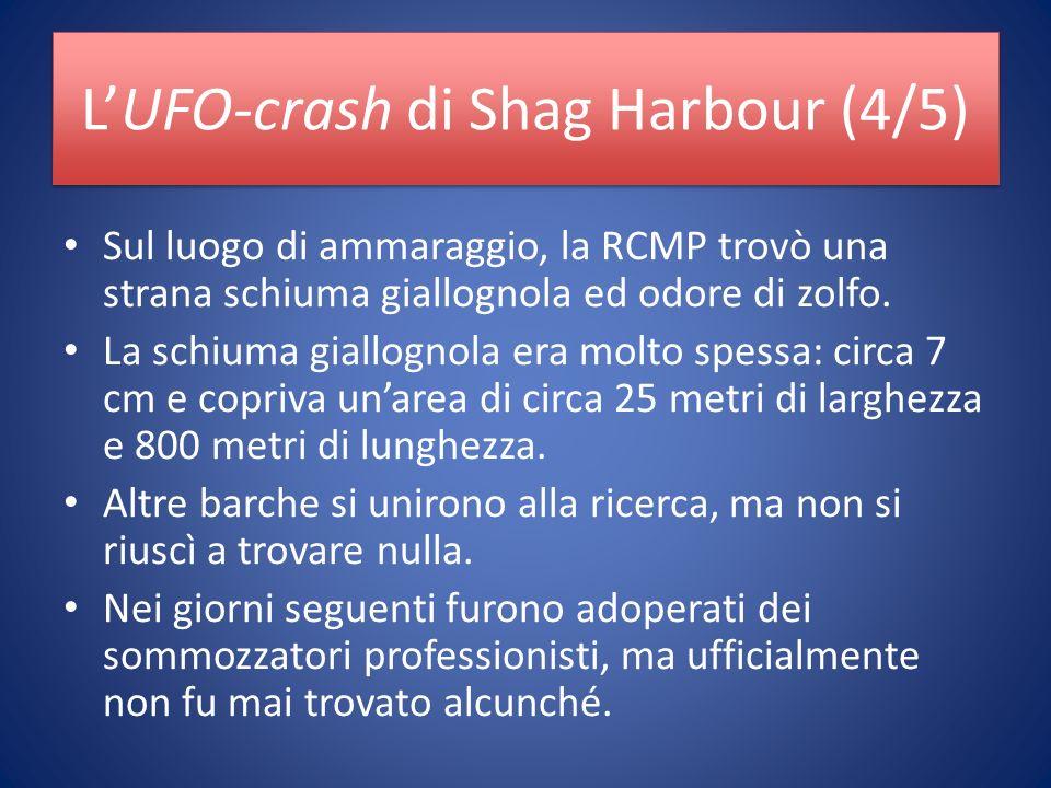 LUFO-crash di Shag Harbour (4/5) Sul luogo di ammaraggio, la RCMP trovò una strana schiuma giallognola ed odore di zolfo.