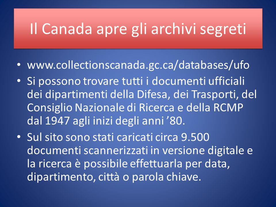 www.collectionscanada.gc.ca/databases/ufo Si possono trovare tutti i documenti ufficiali dei dipartimenti della Difesa, dei Trasporti, del Consiglio Nazionale di Ricerca e della RCMP dal 1947 agli inizi degli anni 80.