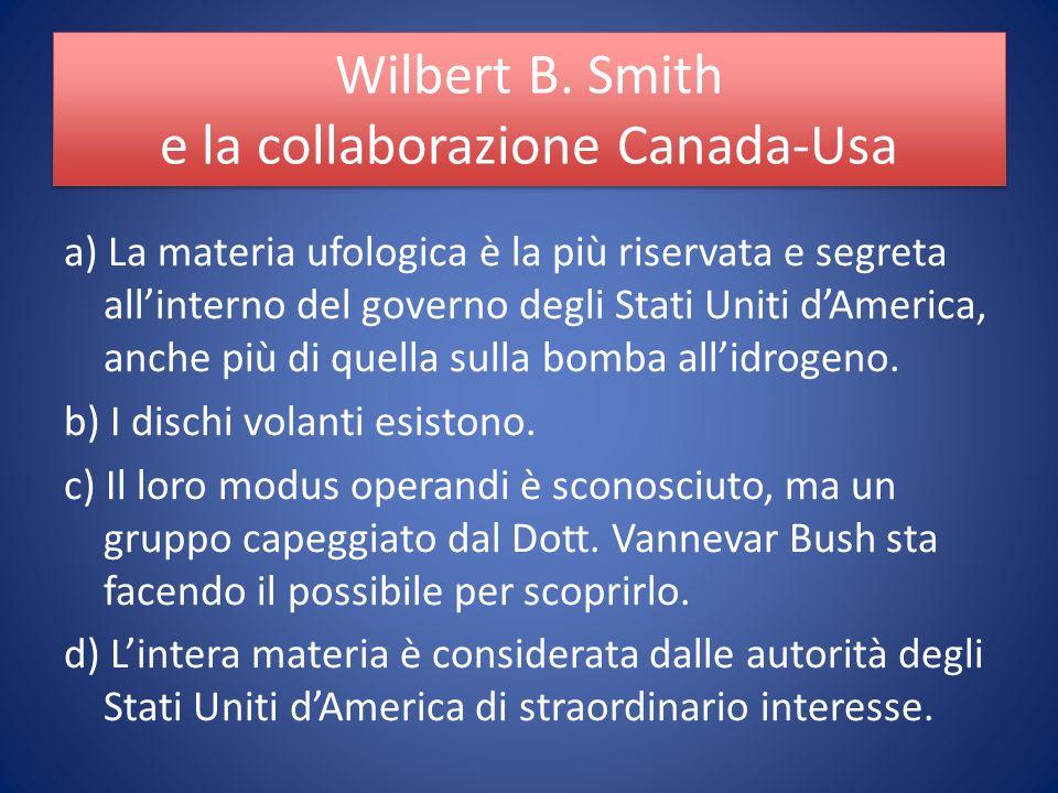 a) La materia ufologica è la più riservata e segreta allinterno del governo degli Stati Uniti dAmerica, anche più di quella sulla bomba allidrogeno.