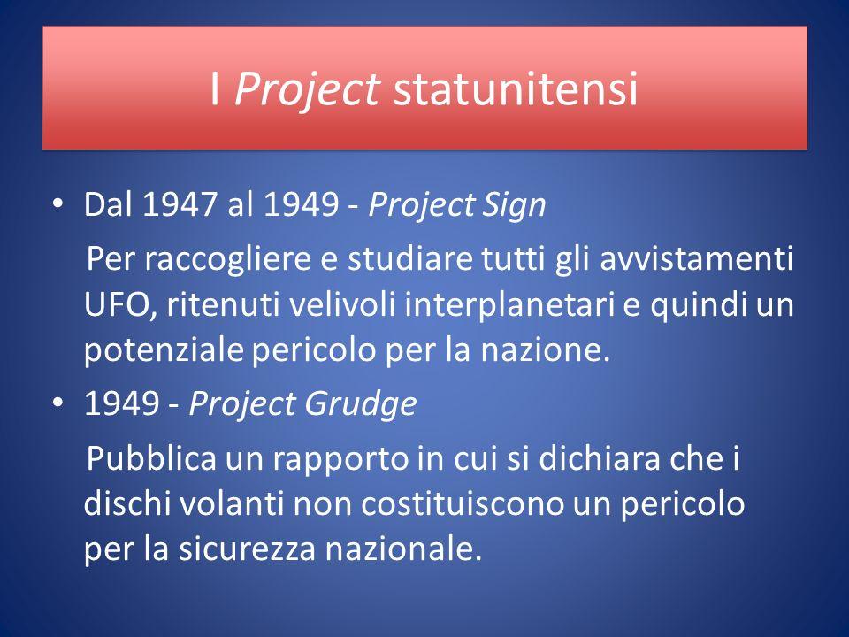 I Project statunitensi Dal 1947 al 1949 - Project Sign Per raccogliere e studiare tutti gli avvistamenti UFO, ritenuti velivoli interplanetari e quindi un potenziale pericolo per la nazione.