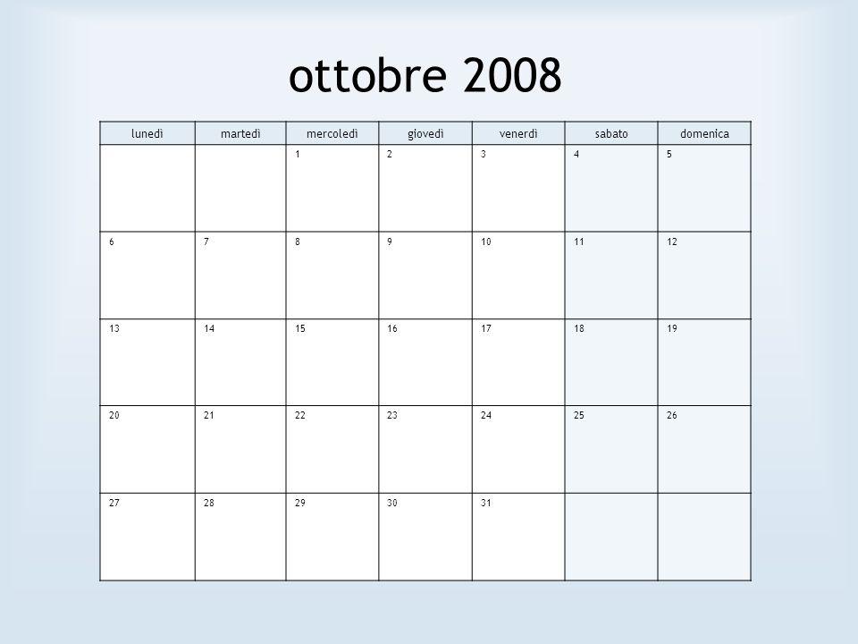 ottobre 2008 lunedìmartedìmercoledìgiovedìvenerdìsabatodomenica 12345 6789101112 13141516171819 20212223242526 2728293031