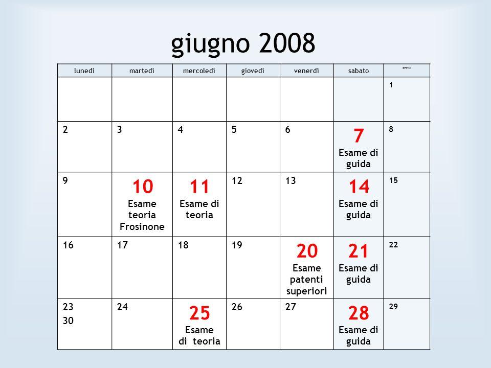 giugno 2008 lunedìmartedìmercoledìgiovedìvenerdìsabato domenica 1 23456 7 Esame di guida 8 9 10 Esame teoria Frosinone 11 Esame di teoria 1213 14 Esam