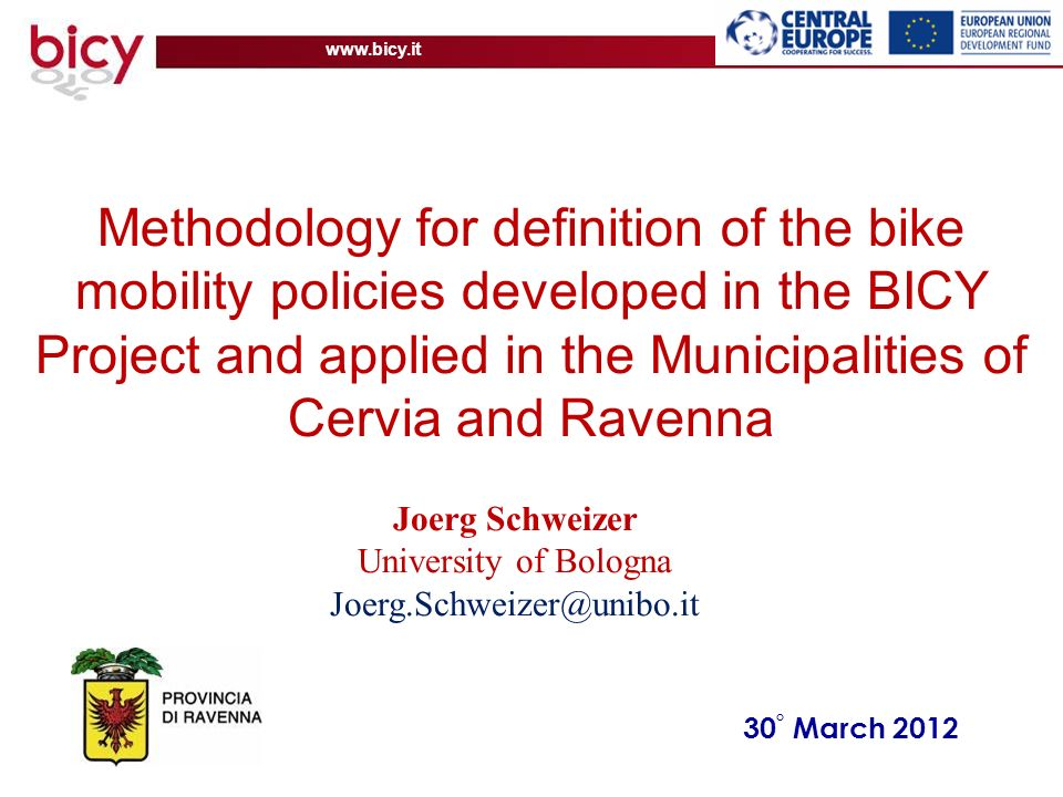 www.bicy.it 30 ° March 2012 Methodology for definition of the bike mobility policies developed in the BICY Project and applied in the Municipalities o
