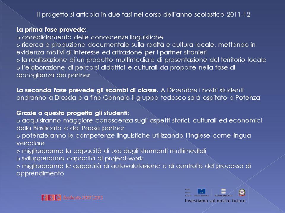 Il progetto si articola in due fasi nel corso dellanno scolastico 2011-12 La prima fase prevede: o consolidamento delle conoscenze linguistiche o rice