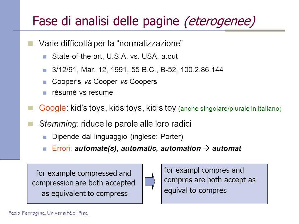 Paolo Ferragina, Università di Pisa Fase di analisi delle pagine (eterogenee) Varie difficoltà per la normalizzazione State-of-the-art, U.S.A. vs. USA