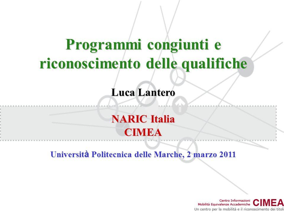 Programmi congiunti e riconoscimento delle qualifiche Luca Lantero NARIC Italia CIMEA Universit à Politecnica delle Marche, 2 marzo 2011