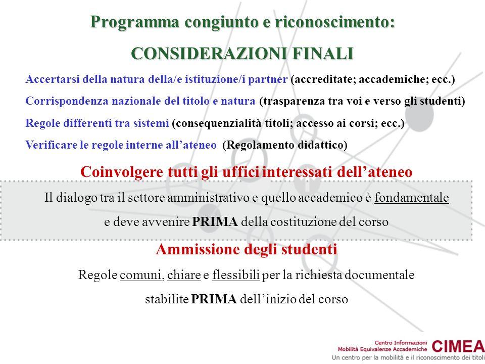 Programma congiunto e riconoscimento: CONSIDERAZIONI FINALI Accertarsi della natura della/e istituzione/i partner (accreditate; accademiche; ecc.) Cor