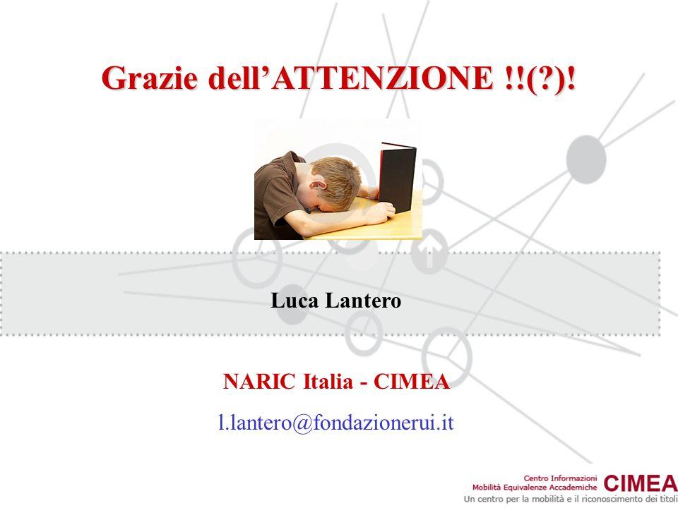 Grazie dellATTENZIONE !!(?)! Luca Lantero NARIC Italia - CIMEA l.lantero@fondazionerui.it