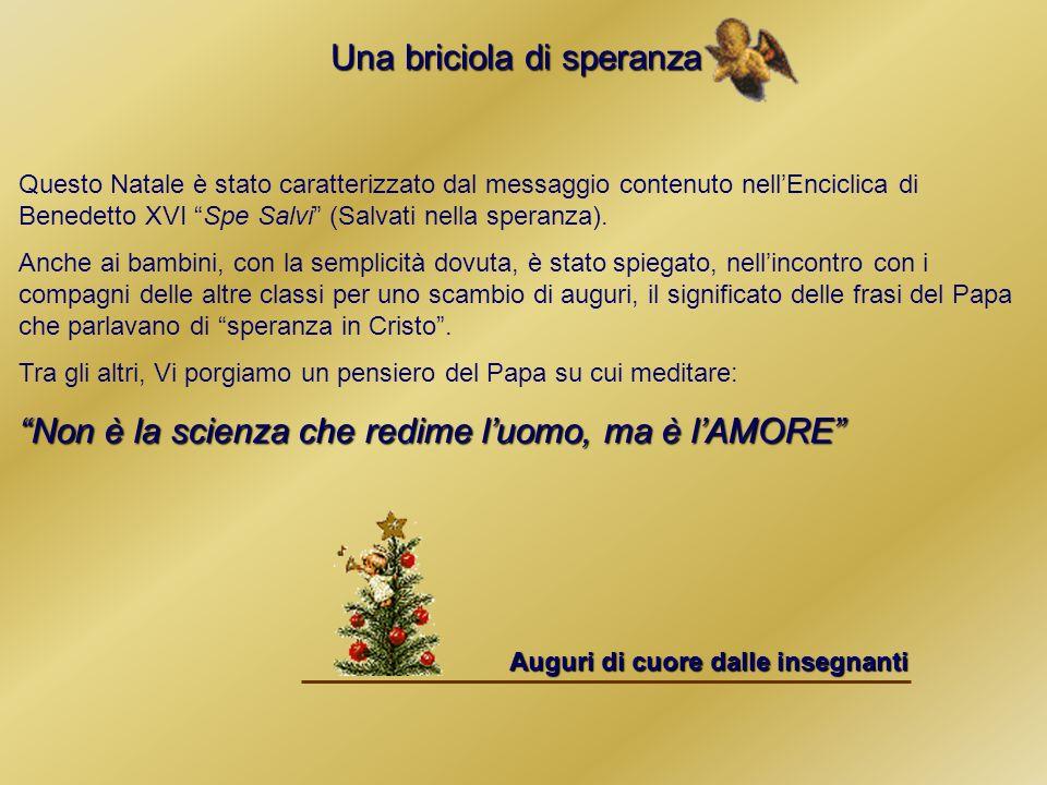 Questo Natale è stato caratterizzato dal messaggio contenuto nellEnciclica di Benedetto XVI Spe Salvi (Salvati nella speranza).