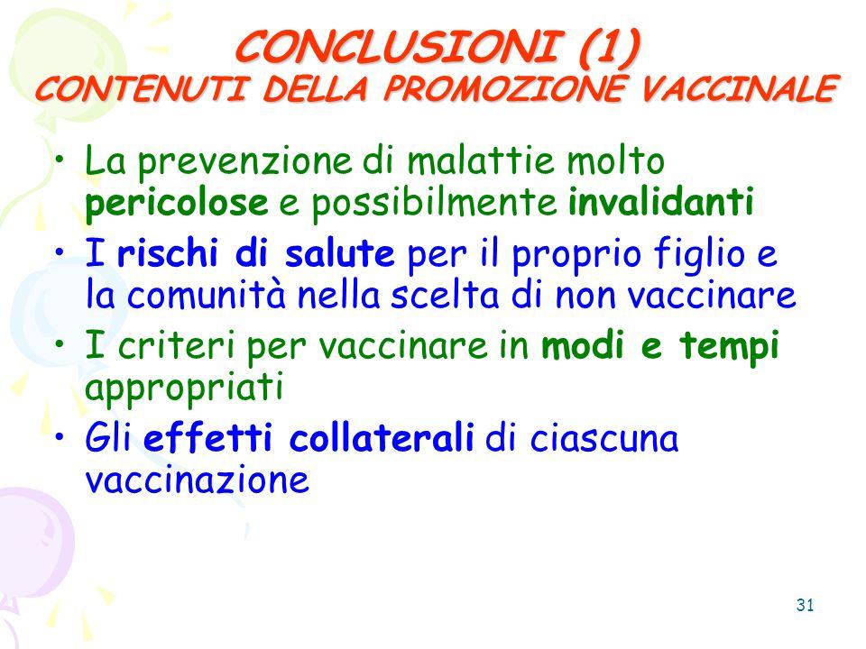 31 CONCLUSIONI (1) CONTENUTI DELLA PROMOZIONE VACCINALE La prevenzione di malattie molto pericolose e possibilmente invalidanti I rischi di salute per