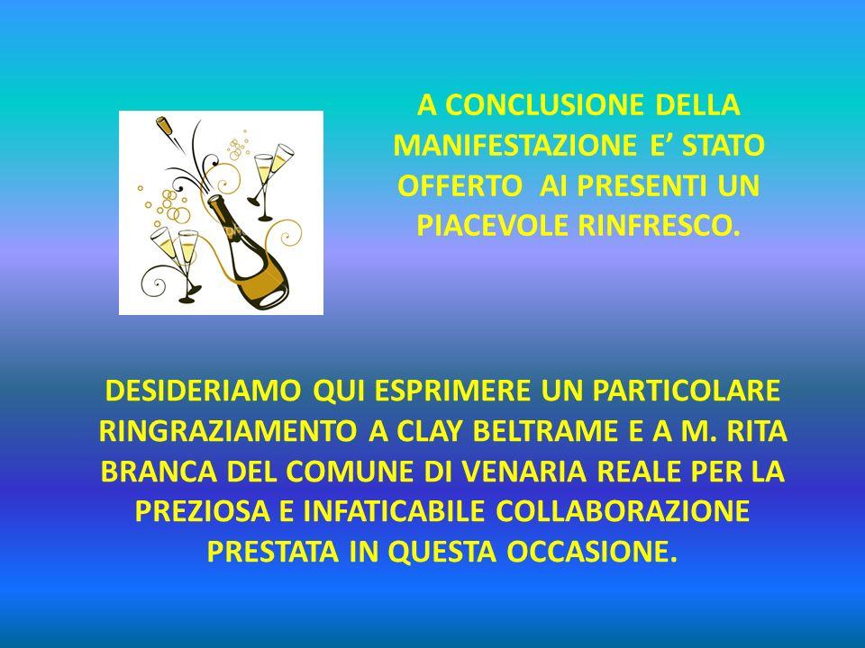 A CONCLUSIONE DELLA MANIFESTAZIONE E STATO OFFERTO AI PRESENTI UN PIACEVOLE RINFRESCO. DESIDERIAMO QUI ESPRIMERE UN PARTICOLARE RINGRAZIAMENTO A CLAY