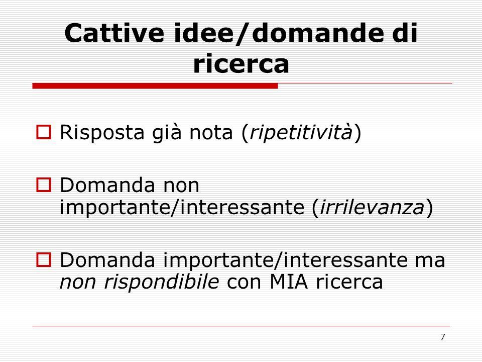 7 Cattive idee/domande di ricerca Risposta già nota (ripetitività) Domanda non importante/interessante (irrilevanza) Domanda importante/interessante m