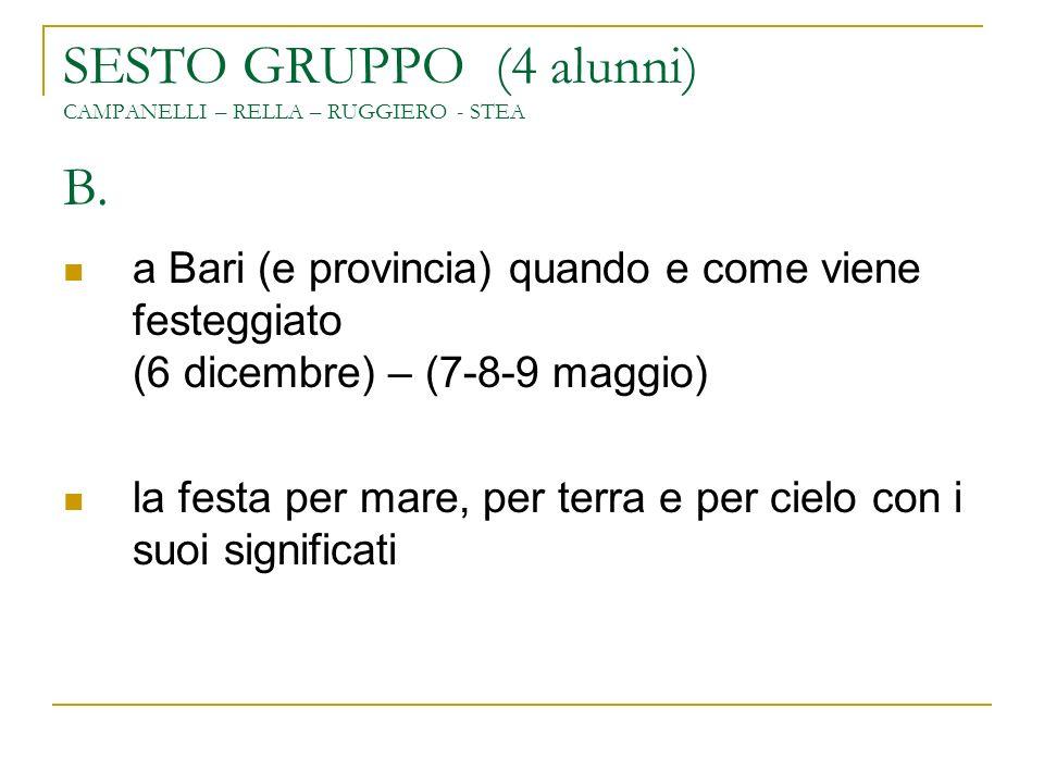 SESTO GRUPPO (4 alunni) CAMPANELLI – RELLA – RUGGIERO - STEA B. a Bari (e provincia) quando e come viene festeggiato (6 dicembre) – (7-8-9 maggio) la