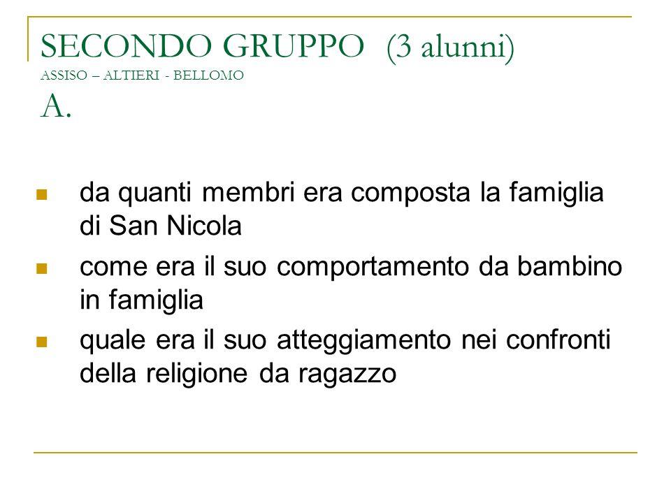 SECONDO GRUPPO (3 alunni) ASSISO – ALTIERI - BELLOMO A. da quanti membri era composta la famiglia di San Nicola come era il suo comportamento da bambi