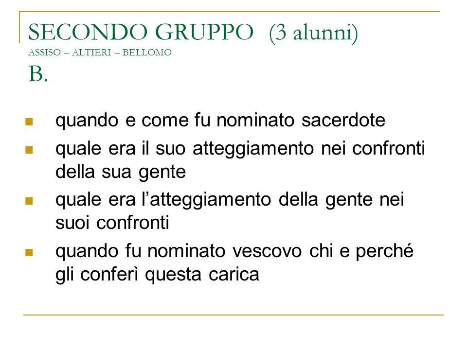SECONDO GRUPPO (3 alunni) ASSISO – ALTIERI – BELLOMO B. quando e come fu nominato sacerdote quale era il suo atteggiamento nei confronti della sua gen