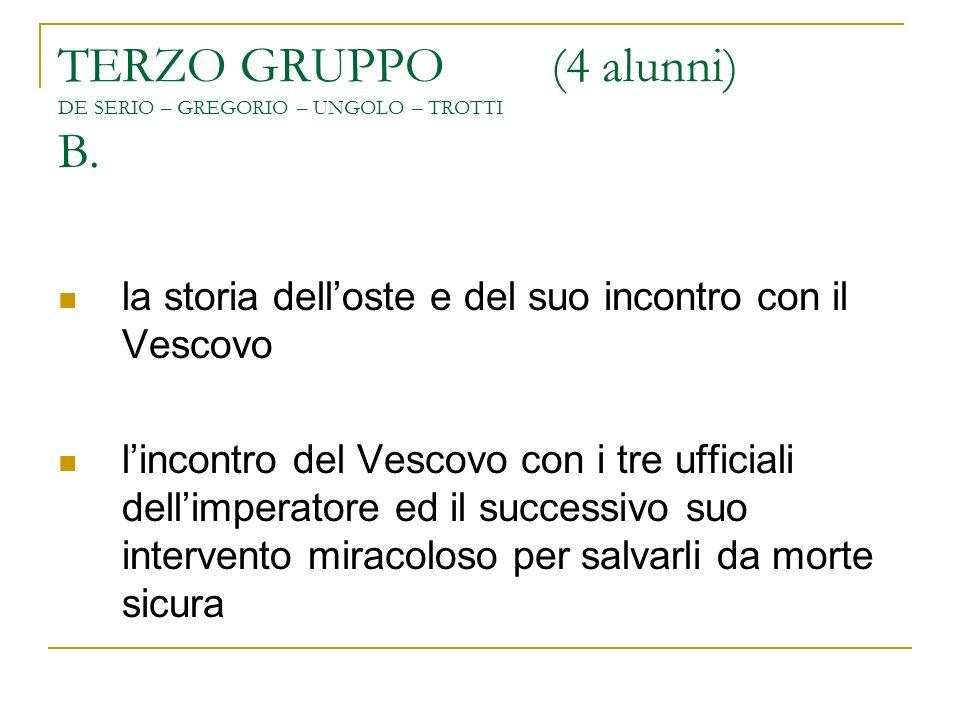 TERZO GRUPPO (4 alunni) DE SERIO – GREGORIO – UNGOLO – TROTTI B. la storia delloste e del suo incontro con il Vescovo lincontro del Vescovo con i tre