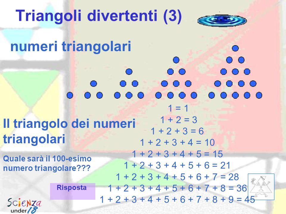 Triangoli divertenti (2) Indovina2… (quanti sono??) Indovina1… (quanti sono??) Risposta 1 Risposta 2