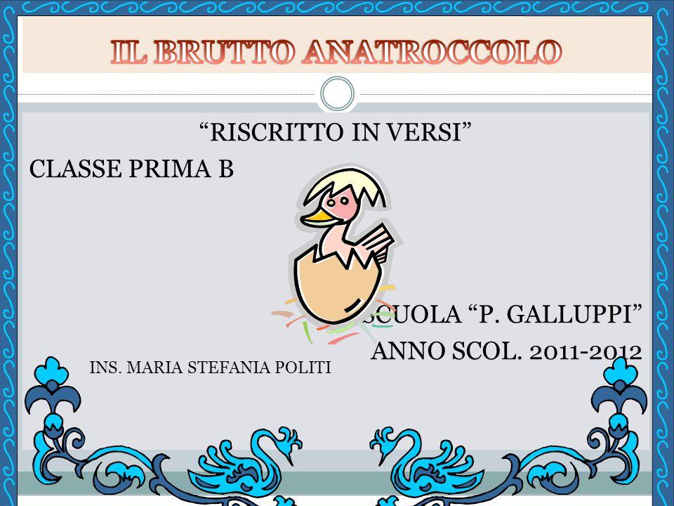 RISCRITTO IN VERSI CLASSE PRIMA B SCUOLA P. GALLUPPI ANNO SCOL. 2011-2012 INS. MARIA STEFANIA POLITI