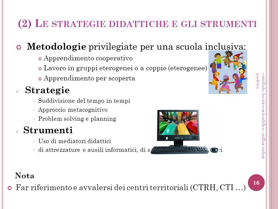 (2) L E STRATEGIE DIDATTICHE E GLI STRUMENTI Metodologie privilegiate per una scuola inclusiva: Apprendimento cooperativo Lavoro in gruppi eterogenei