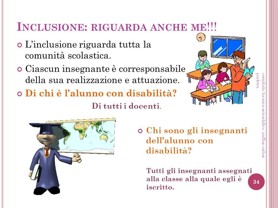 I NCLUSIONE : RIGUARDA ANCHE ME !!! Linclusione riguarda tutta la comunità scolastica. Ciascun insegnante è corresponsabile della sua realizzazione e