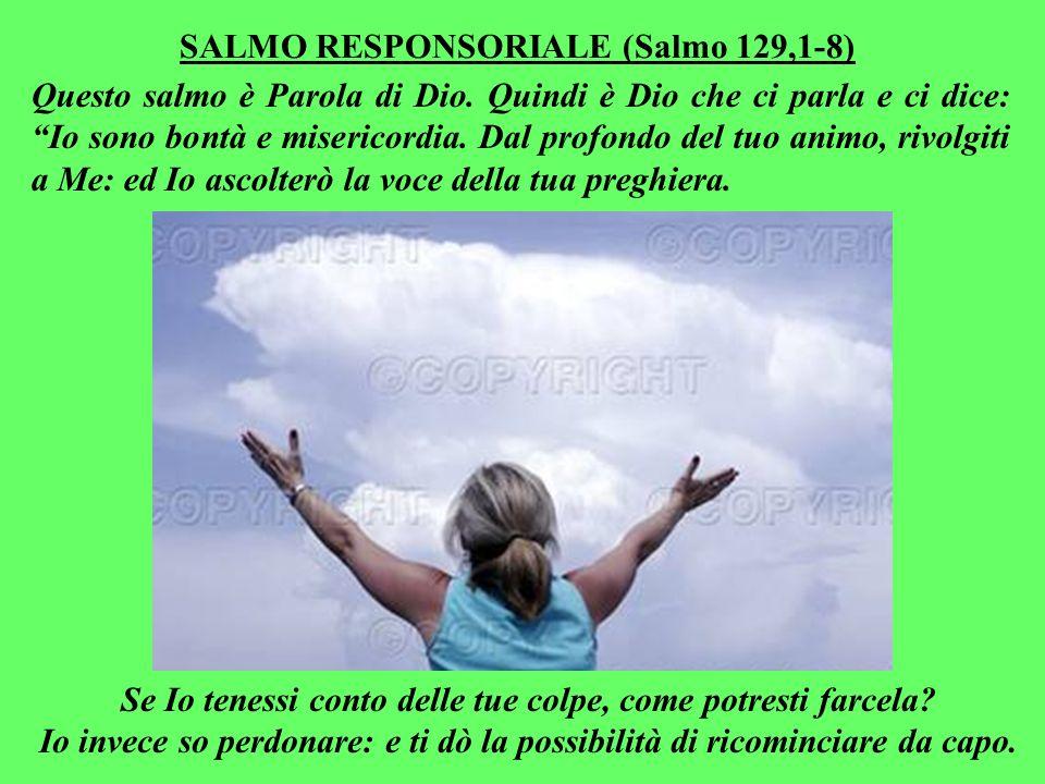 SALMO RESPONSORIALE (Salmo 129,1-8) Questo salmo è Parola di Dio.