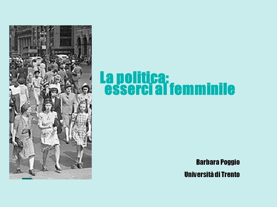 La politica: esserci al femminile Barbara Poggio Università di Trento