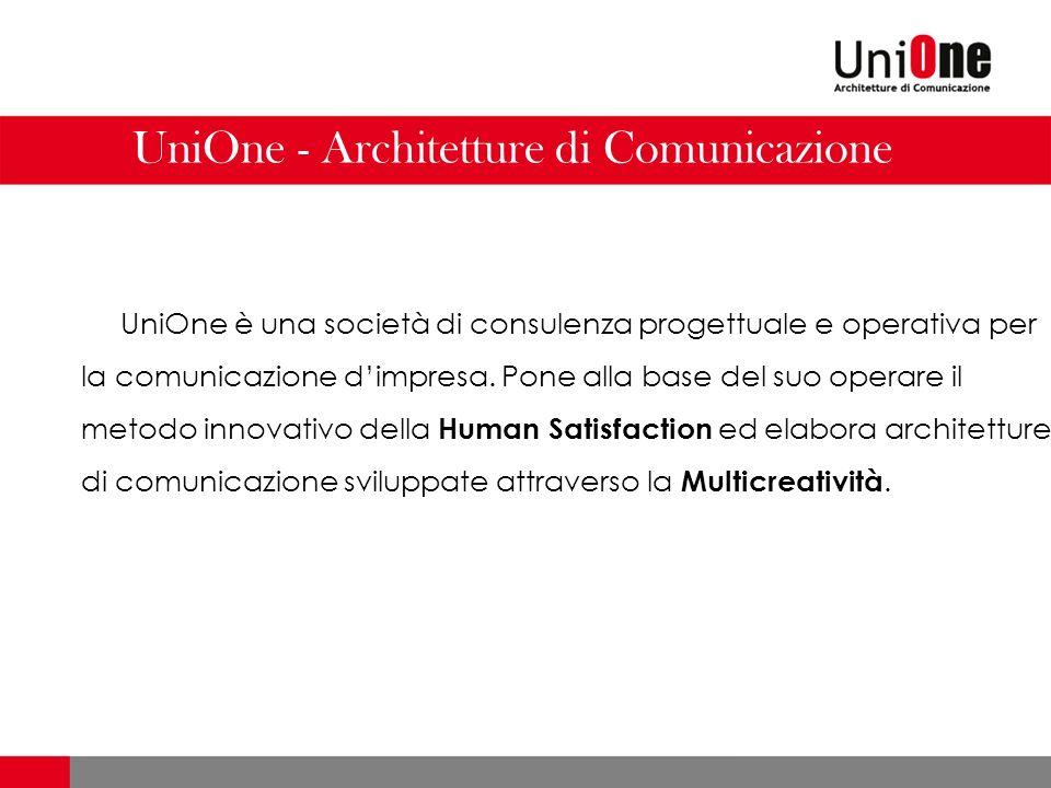 UniOne - Architetture di Comunicazione UniOne è una società di consulenza progettuale e operativa per la comunicazione dimpresa. Pone alla base del su