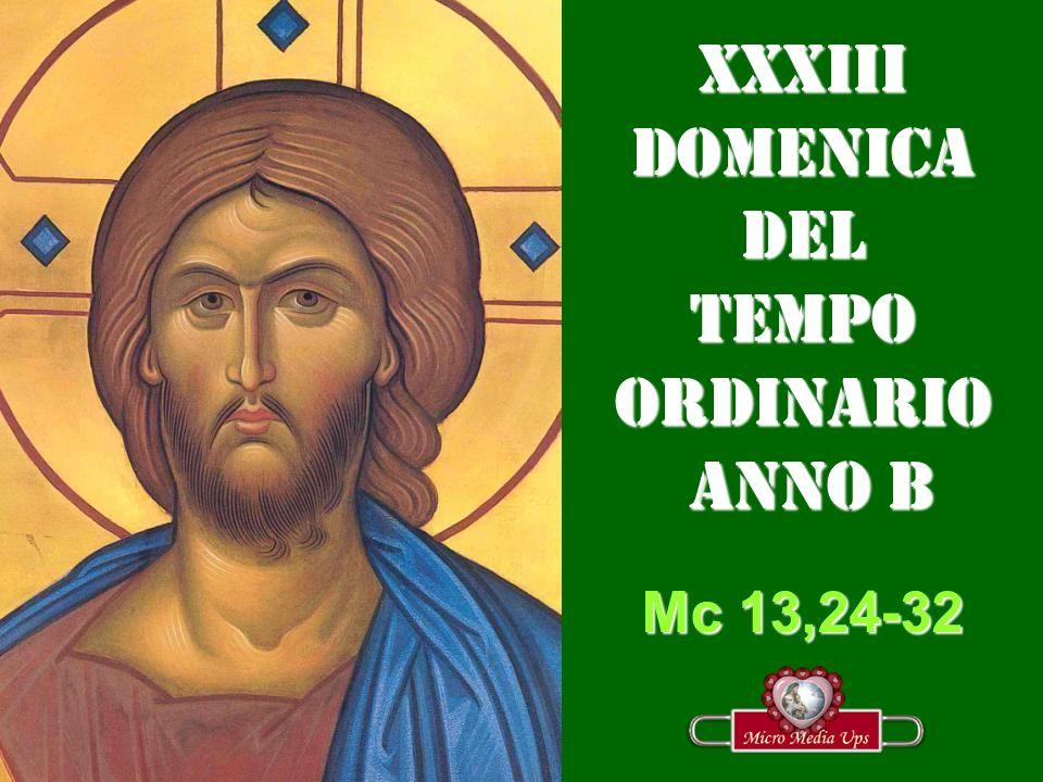 xXXIIIDOMENICADEL TEMPO ORDINARIO ANNO B ANNO B Mc 13,24-32