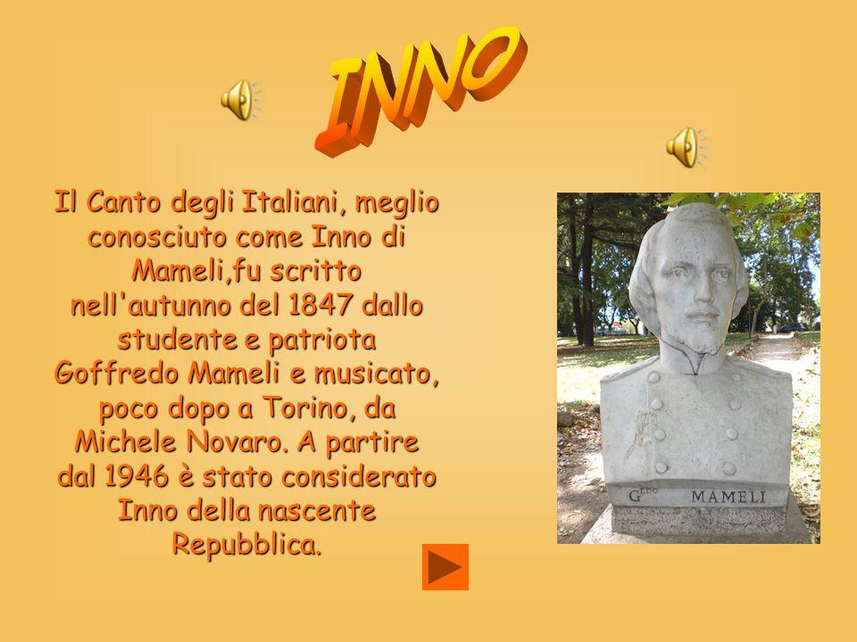 Il Canto degli Italiani, meglio conosciuto come Inno di Mameli,fu scritto nell'autunno del 1847 dallo studente e patriota Goffredo Mameli e musicato,