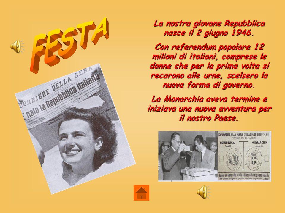 La nostra giovane Repubblica nasce il 2 giugno 1946. Con referendum popolare 12 milioni di italiani, comprese le donne che per la prima volta si recar