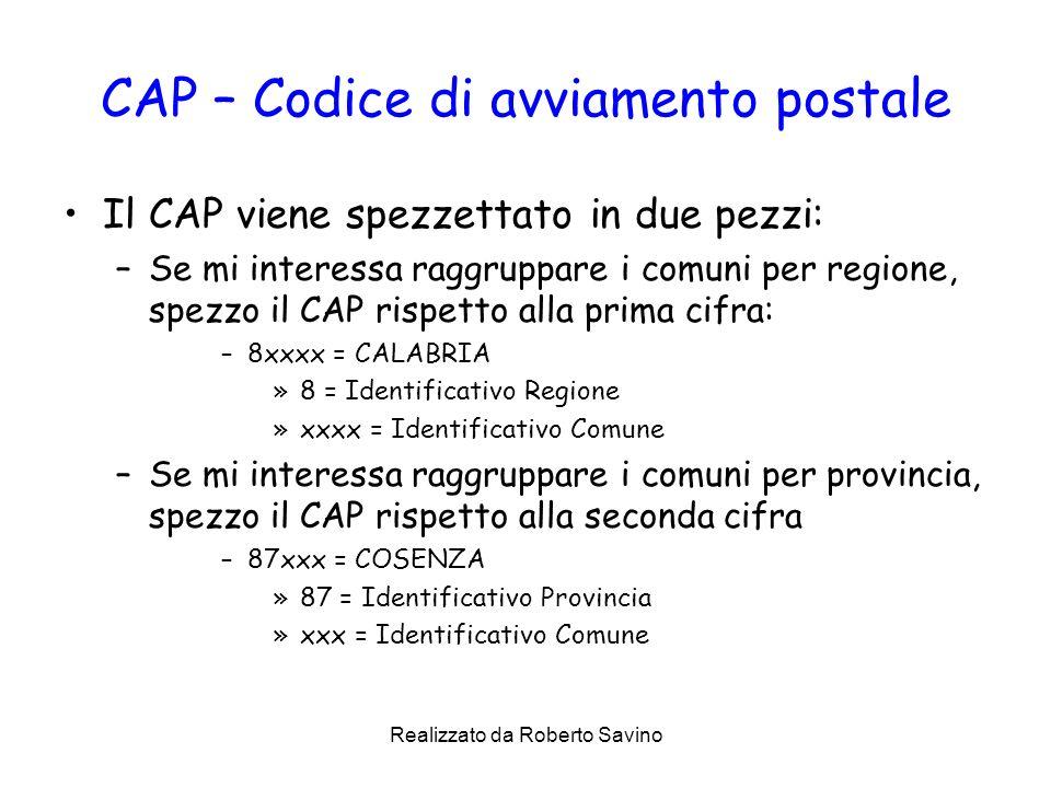Realizzato da Roberto Savino CAP – Codice di avviamento postale Il CAP viene spezzettato in due pezzi: –Se mi interessa raggruppare i comuni per regio
