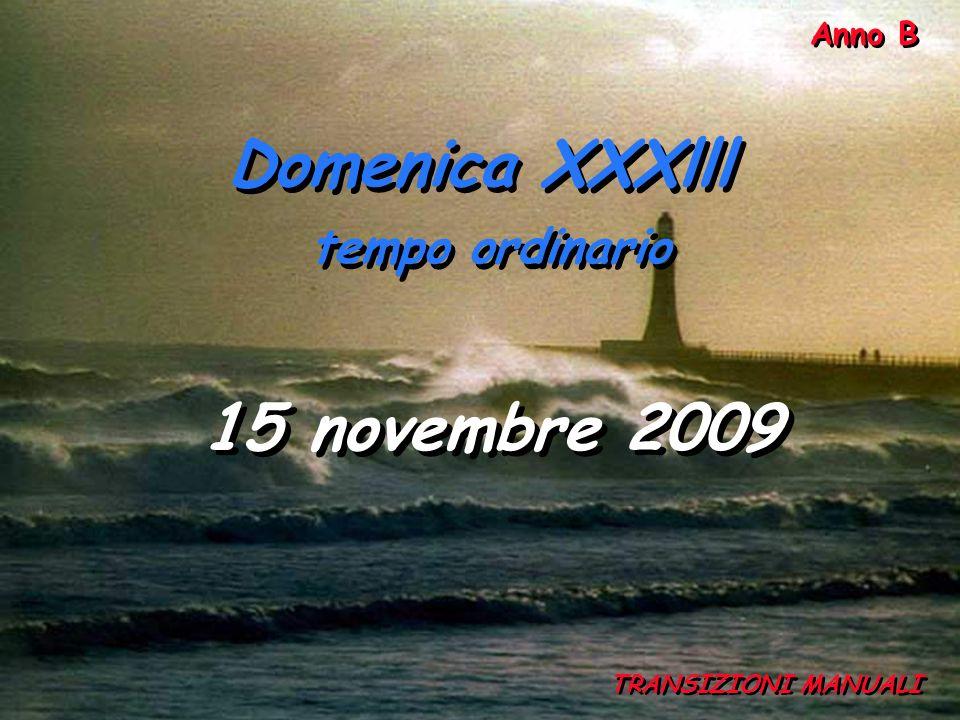 Anno B TRANSIZIONI MANUALI Domenica XXXlll tempo ordinario Domenica XXXlll tempo ordinario 15 novembre 2009