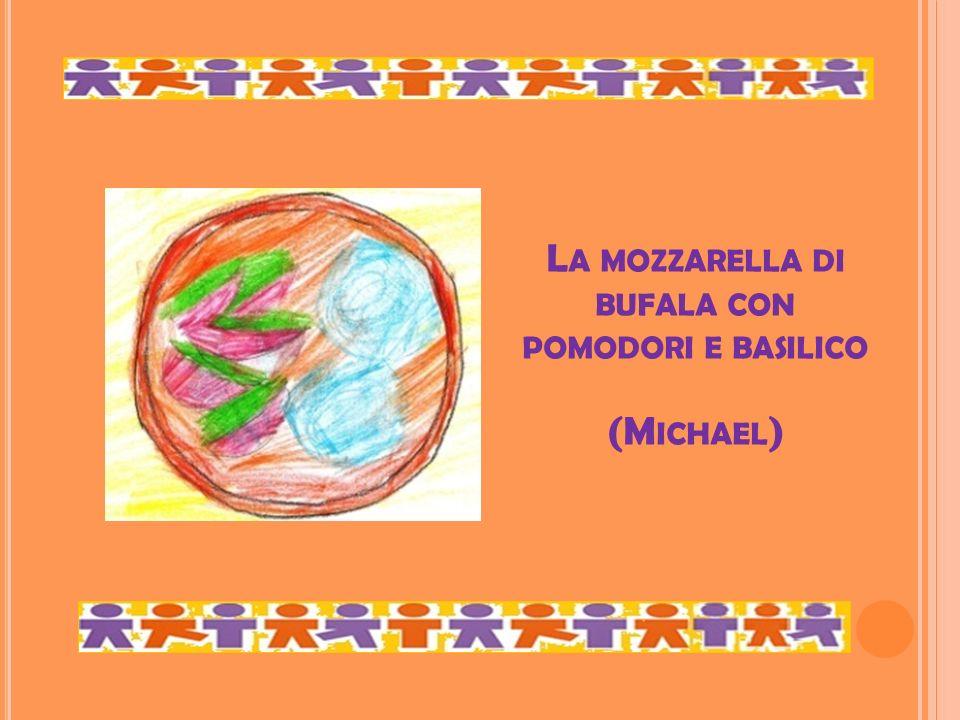 L A MOZZARELLA DI BUFALA CON POMODORI E BASILICO (M ICHAEL )