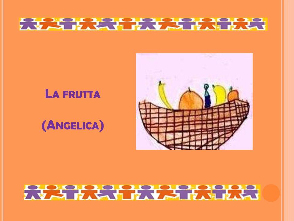 L A FRUTTA (A NGELICA )