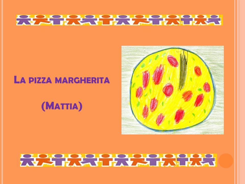 L A PIZZA MARGHERITA (M ATTIA )