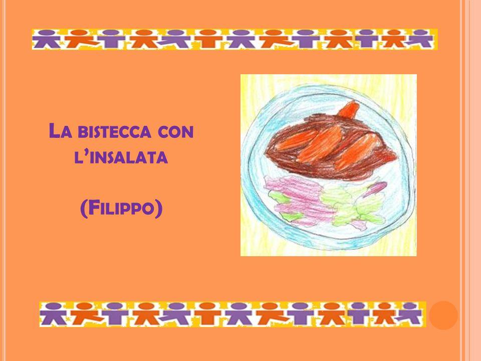 L A BISTECCA CON L INSALATA (F ILIPPO )
