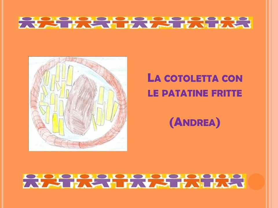 L A COTOLETTA CON LE PATATINE FRITTE (A NDREA )