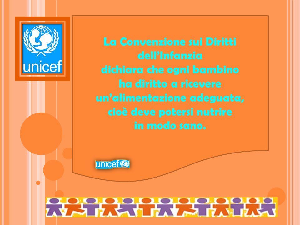 La Convenzione sui Diritti dellInfanzia dichiara che ogni bambino ha diritto a ricevere unalimentazione adeguata, cioè deve potersi nutrire in modo sa