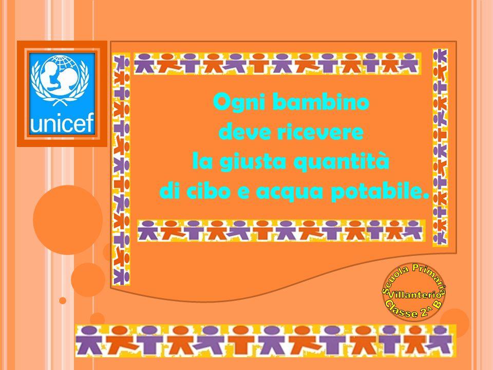 Ogni bambino deve ricevere la giusta quantità di cibo e acqua potabile.