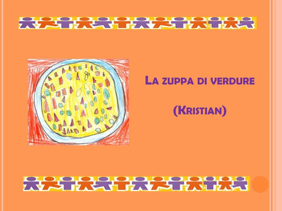 L A ZUPPA DI VERDURE (K RISTIAN )
