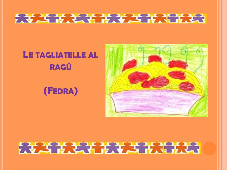 L E TAGLIATELLE AL RAGÙ (F EDRA )