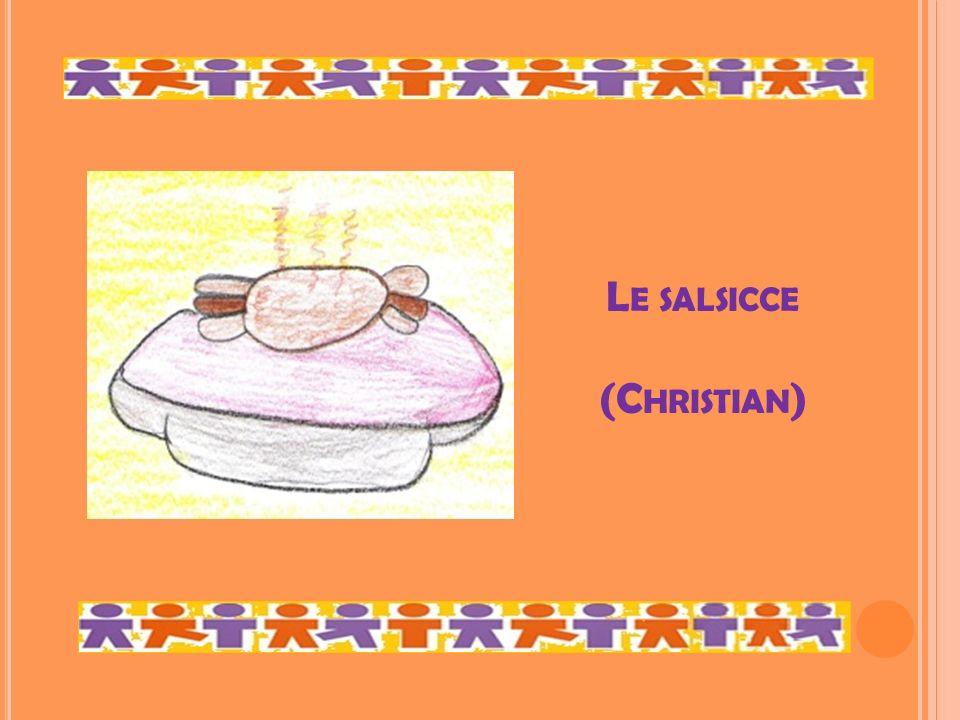 L E SALSICCE (C HRISTIAN )